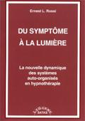 Du symptôme à la lumière. La nouvelle dynamique des systèmes auto-organisés en hypnothérapie. ROSSI E. L.