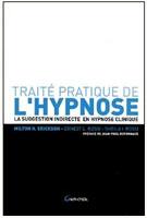 HYPNOSE: Traité Pratique de l'Hypnose. La suggestion indirecte en hypnose clinique Milton H. Erickson, Ernest L. Rossi