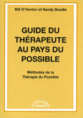 Guide du thérapeute au pays du possible. Méthodes de la thérapie du possible.O'Hanlon B., Beadle S.