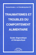 Traumatismes et troubles du comportement alimentaire. Guide diagnostique et thérapeutique. VANDERLINDEN J., VANDEREYCKEN W.