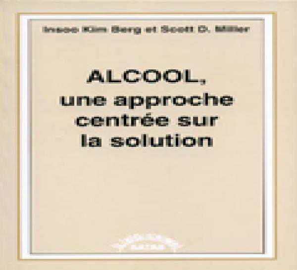 Alcool, une approche centrée sur la solution . BERG I. K., MILLER S. D.