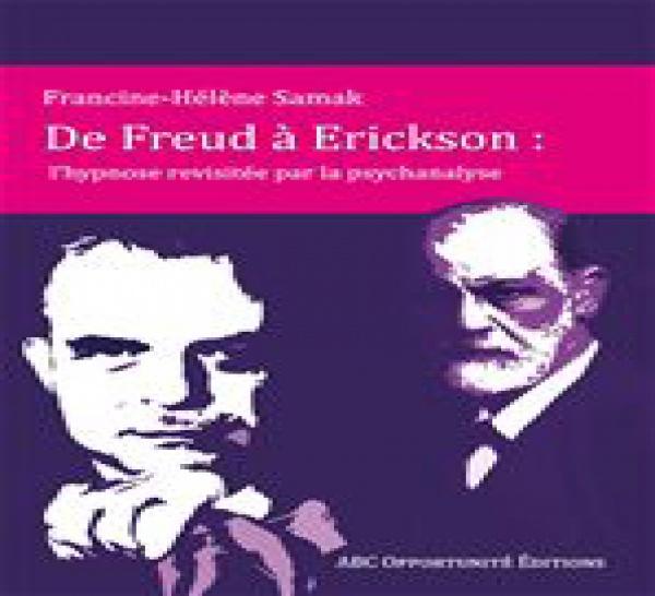 De Freud à Erickson : l'hypnose revisitée par la psychanalyse. Francine Hélène SAMAK