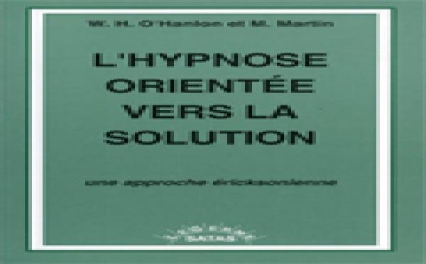 L'hypnose orientée vers la solution. Une approche ericksonienne. O'HANLON W. H., MARTIN M.