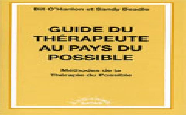 Guide du thérapeute au pays du possible. Méthodes de la thérapie du possible.O'Hanlon B., Beadle S.
