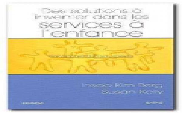 Des solutions à inventer dans les services à l'enfance. BERG I. K., KELLY S.