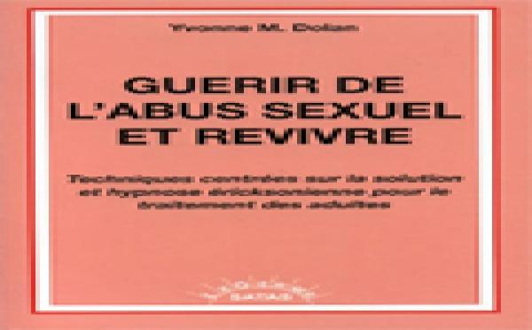 Guérir de l'abus sexuel et revivre. Techniques centrées sur la solution et hypnose ericksonienne pour le traitement des adultes. DOLAN Y. M.