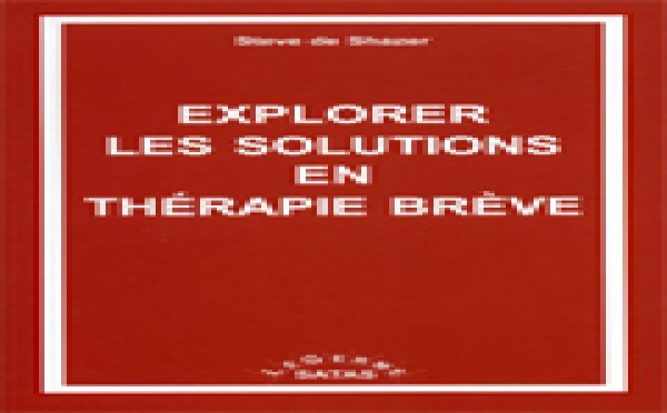 Explorer les solutions en thérapie brève. DE SHAZER S.