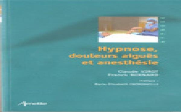 Hypnose, douleurs aiguës et anesthésie. Livre en Hypnose Ericksonienne.Drs Claude VIROT et Franck BERNARD